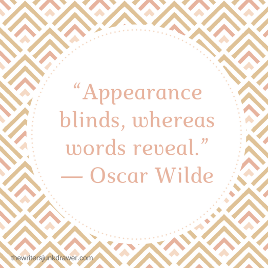 """Appearance blinds, whereas words reveal."" ― Oscar Wilde.png"
