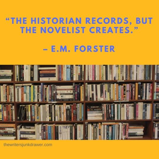 """The historian records, but the novelist creates.""- E.M. Forster.jpg"