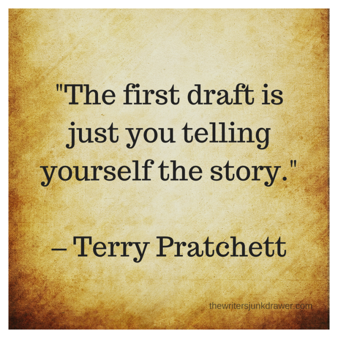 """The first draft is just you telling yourself the story.""– Terry Pratchett.png"