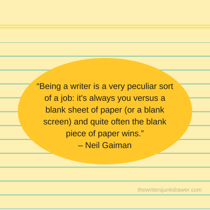 """Being a writer is a very peculiar sort of a job_ it's always you versus a blank sheet of paper (or a blank screen) and quite often the blank piece of paper wins.""– Neil Gaiman"