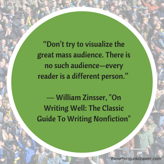 """Don_t try to visualize the great mass audience. There is no such audience—every reader is a different person."" ― William Zinsser, On Writing Well_ The Classic Guide To Writing"