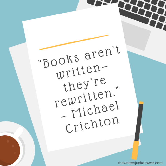 """Books aren't written—they're rewritten.""– Michael Crichton.png"