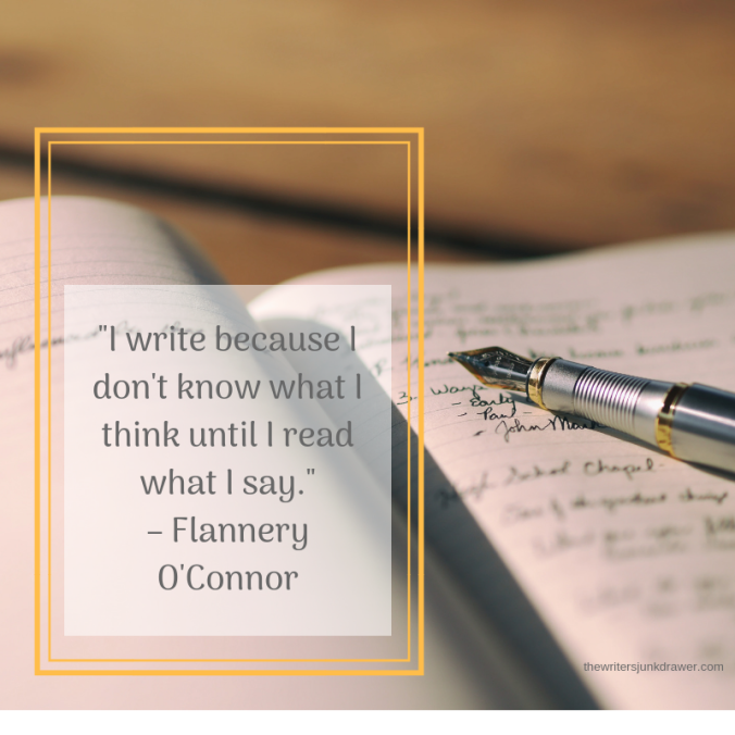 I write because I don't know what I think until I read what I say. —Flannery O' Connor